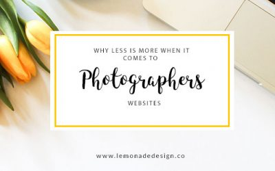 WHY LESS IS MORE WHEN IT COMES TO PHOTOGRAPHERS WEBSITES