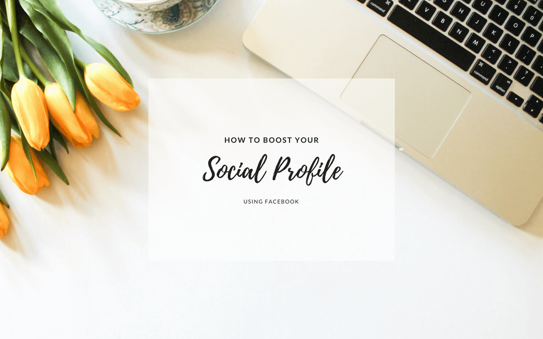 HOW TO BOOST YOUR SOCIAL PROFILE | FACEBOOK