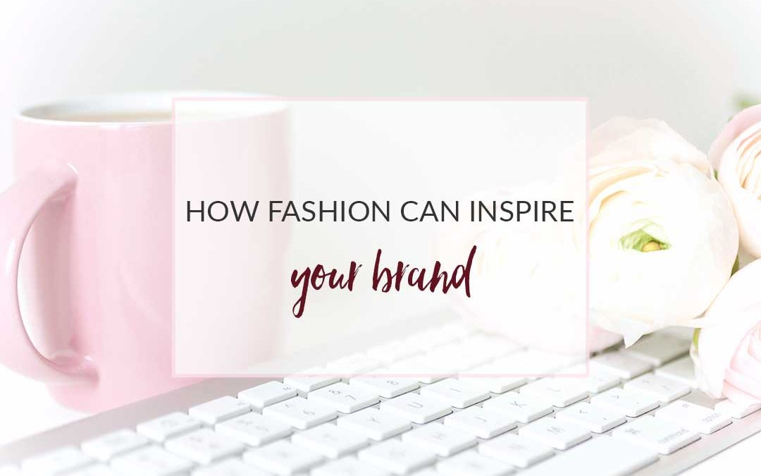 HOW FASHION CAN INSPIRE YOUR BRAND